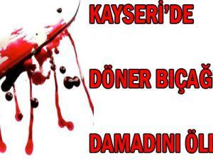 Kayseri&#39de Damadını Döner Bıçağıyla Öldürdü
