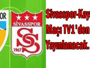Sivasspor-Kayserispor Maçı TV1&#39den Canlı Yayınlanacak.