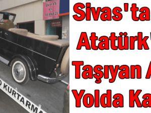 Sivas&#39ta Atatürk&#39ü Taşıyan Araç Yolda Kaldı