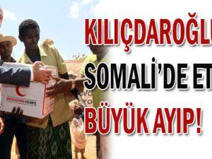 Kılıçdaroğlu&#39nun Somali&#39de ettiği büyük ayıp!