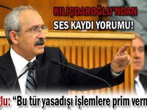 Kılıçdaroğlu&#39ndan ses kaydı yorumu: Prim vermemeliyiz