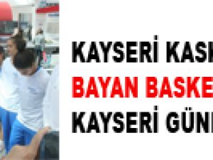 KAYSERİ KASKİ BAYAN BASKETBOL TAKIMI KAYSERİ GÜNLERİNDE