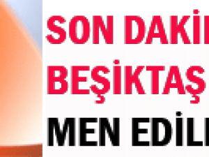 Bir Men Kararı Daha Beşiktaş da men edilecek?