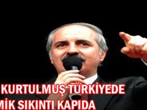 Kurtulmuş: Türkiye&#39de ekonomik sıkıntı kapıda