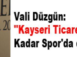 Vali Düzgün: ''Kayseri Ticarette Olduğu Kadar Spor'da da Başarılı''