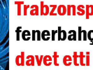 Trabzonspor Fener&#39i dava etti