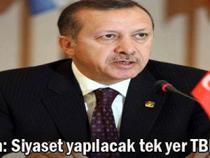 Erdoğan: Siyaset yapılacak tek yer TBMM