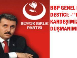 BBP Genel Başkanı Destici: -&#39&#39Kürtler Kardeşimiz, PKK İse DÜŞMANIMIZ&#39