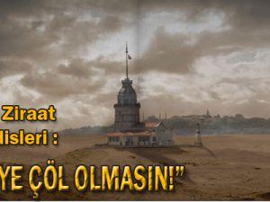 ZİRAAT MÜHENDİSLERİNDEN UYARI: &#39&#39TÜRKİYE ÇÖL OLMASIN&#39&#39