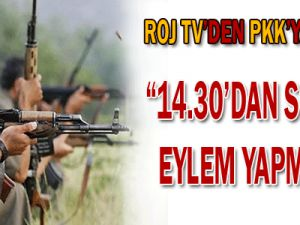 Roj tv&#39den Pkk&#39ya Rica : 14.30&#39dan sonra eylem yapmayın
