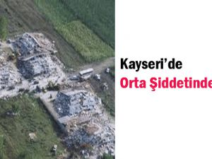 Kayseri&#39de  Orta Şiddette  Deprem!