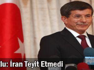 Davutoğlu: İran teyit etmedi