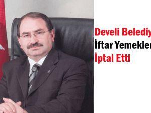 Develi Belediyesi iftar yemeklerini iptal etti