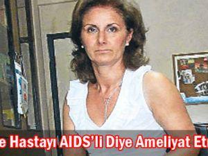 Hastayı AIDS'li diye ameliyat etmiyorlar