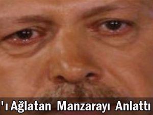 Erdoğan&#39ı ağlatan manzarayı anlattı