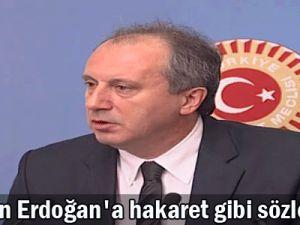 İnce&#39den Erdoğan&#39a hakaret gibi sözler