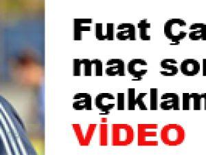 Fuat Çapa'nın maç sonu açıklamaları - VİDEO