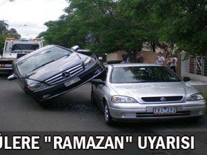 Sürücüler Ramazanda dikkat