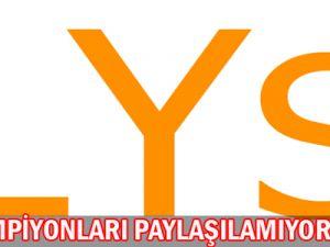 LYS ŞAMPİYONLARI PAYLAŞILAMIYOR