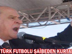 Bahçeli türk Futbolu Şaibeden Kurtulmalı