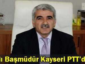 Başarılı Başmüdür Kayseri PTT&#39ye Atandı