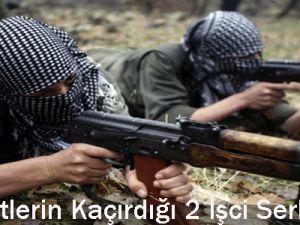 Teröristlerin Kaçırdığı 2 İşçi Serbest