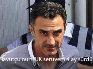 Havutçu&#39nun BJK serüveni 4 ay sürdü