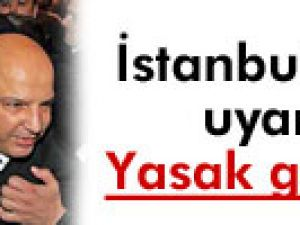 İstanbul Valisi uyardı: Yasak gelebilir!