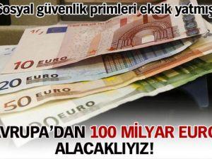Avrupa&#39dan 100 milyar euro alacaklıyız!