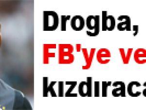 Drogba, FB'ye ve BJK'yi kızdıracak!