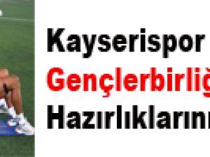 KAYSERİSPOR GENÇLERBİRLİĞİ MAÇI HAZIRLIKLARINI SÜRDÜRÜYOR