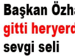 Başkan Özhaseki'ye gitti heryerde sevgi seli