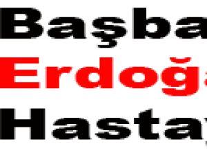 Başbakan Erdoğan Hastayım