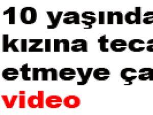 10 yaşındaki kızına tecavüz etmeye çalışınca-video