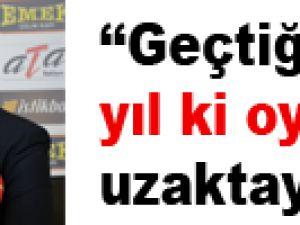 """""""GEÇTİĞİMİZ YIL Kİ OYUNDAN UZAKTAYIZ"""""""