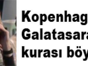 Kopenhag'ı Galatasaray kurası böyle üzdü!