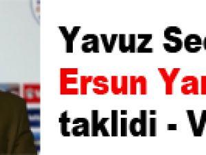 Yavuz Seçkin'den Ersun Yanal taklidi - VİDEO