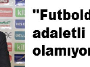 ''Futbolda bazen adaletli oyun olamıyor''