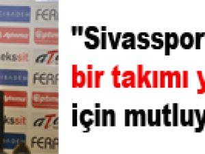 ''Sivasspor gibi güçlü bir takımı yendiğimiz için mutluyuz''