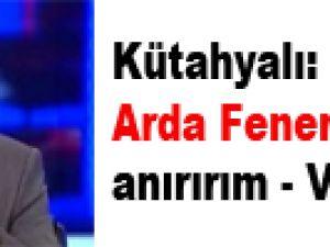 Kütahyalı: Arda Fener'e giderse anırırım - VİDEO