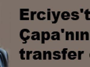 Erciyes'te Çapa'nın transfer çığlığı!