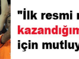 """""""İLK RESMİ MAÇIMIZI KAZANDIĞIMIZ İÇİN MUTLUYUZ"""""""