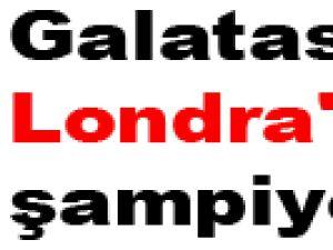 Galatasaray Londra'da şampiyon