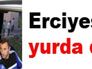 Erciyes yurda döndü