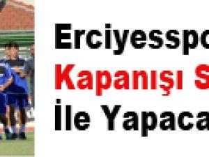 Erciyesspor Kapanışı Sivasspor İle Yapacak