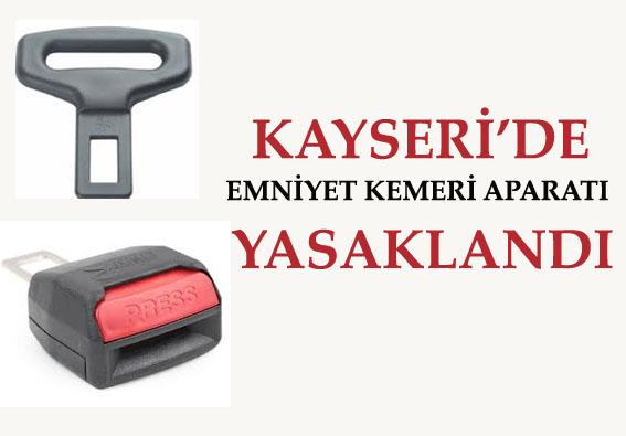 KAYSERİ'DE EMNİYET KEMERİ APARATI YASAKLANDI