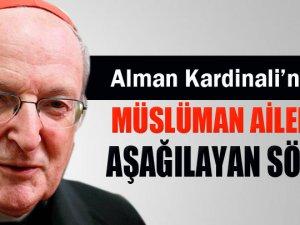 Alman Kardinal  müslüman aileleri aşağıladı