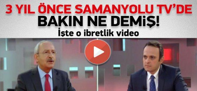 Kılıçdaroğlu, 3 yıl önce Samanyolu TV'de bakın neler söylemiş...