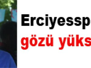 Erciyesspor'un gözü yükseklerde!