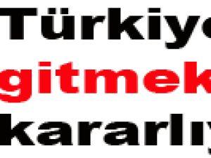Türkiye'ye gitmekte kararlıyım